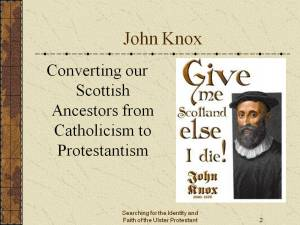 John Knox, Converting our Protestant Ancestors from Catholicism to Protestantism
